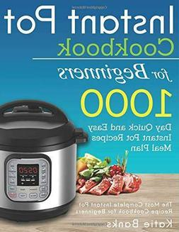 Instant Pot Cookbook for Beginners 1000 Day Quick Easy by Ka