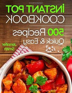 Instant Pot Pressure Cooker Cookbook: 500 Everyday by Jennif