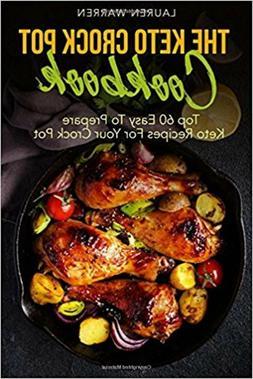 Keto Crock Pot: The Keto Crock Pot Cookbook : Top 60 Easy to