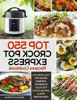 Top 550 Crock Pot Express Recipes Cookbook – The Complete